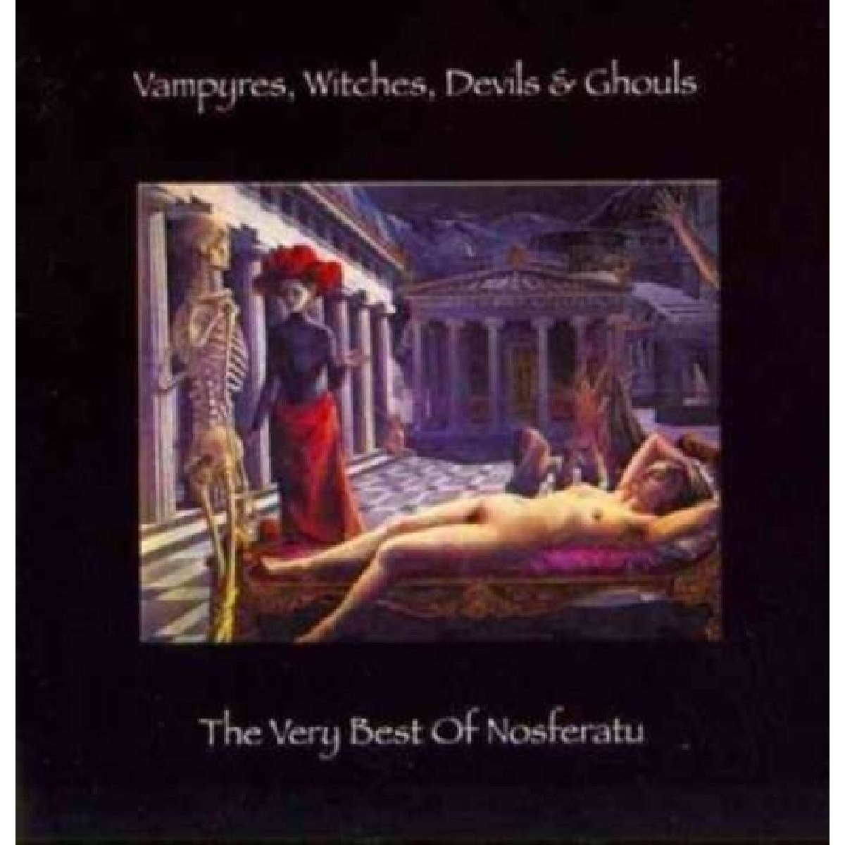 Nosferatu Vampyres, Witches, Devils & Ghouls... The Very Best Of
