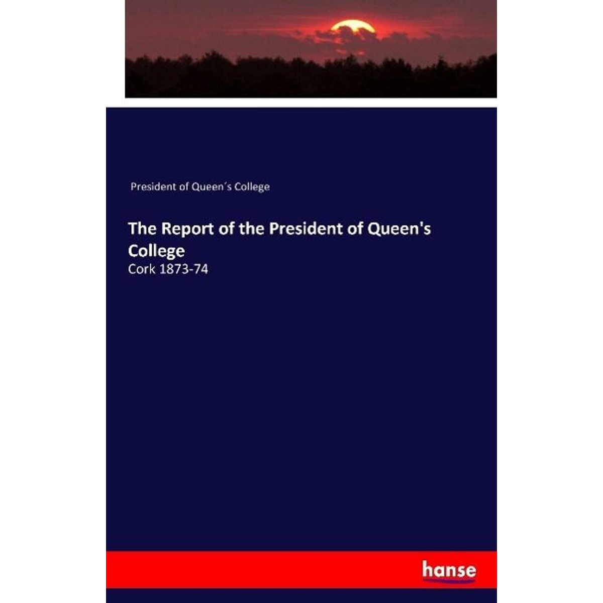 The Report of the President of Queen's College