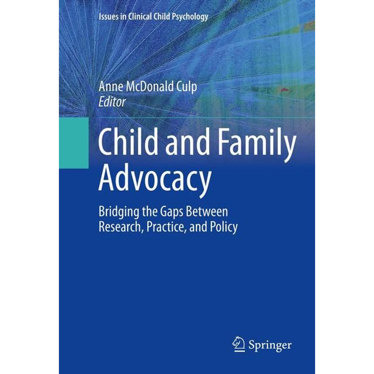 Child and Family Advocacy - Bridging the Gaps Between Research, Practice, and Policy