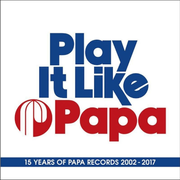 Play It Like Papa:15 Years of Papa Records 2002-2017
