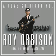 A Love So Beautiful: Roy Orbison & The Royal Philh