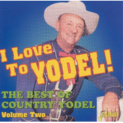 I Love To Yodel!: The Best Of Country Yodel, Vol. 2