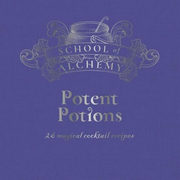 School of Alchemy: Potent Potions: 26 Magical Cocktail Recipes