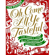Oh Come All Ye Tasteful: The Foodie's Guide to a Millionaire's Christmas Feast