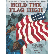 Hold the Flag High: The True Story of the First Black Medal of Honor Winner