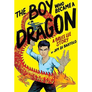 The Boy Who Became a Dragon: A Bruce Lee Story (Library Edition)