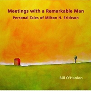Meetings with a Remarkable Man: Personal Tales of Milton H. Erickson