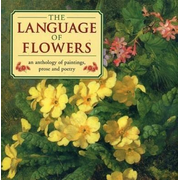 The Language of Flowers: An Anthology of Paintings, Prose and Poetry