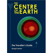 The Centre of the Earth: The Traveller's Guide