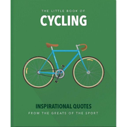 The Little Book of Cycling: Inspirational Quotes for Everyone, from the Novice to the Enthusiast