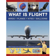 Exploring Science: What Is Flight?: Birds, Planes, Kites, Balloons; With 18 Easy-To-Do Experiments and 240 Exciting Pictures