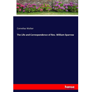 The Life and Correspondence of Rev. William Sparrow