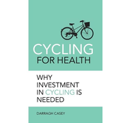 Cycling for Health: Why Investment in Cycling is Needed