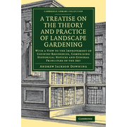 A Treatise on the Theory and Practice of Landscape Gardening: With a View to the Improvement of Country Residences, Comprising Historical Notices and