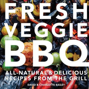 Fresh Veggie BBQ: All-Natural & Delicious Recipes from the Grill
