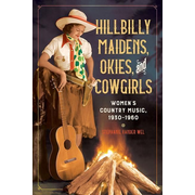 Hillbilly Maidens, Okies, and Cowgirls: Women's Country Music, 1930-1960