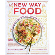 A New Way to Food: 100 Recipes to Encourage a Healthy Relationship with Food, Nourish Your Beautiful Body, and Celebrate Real Wellness fo