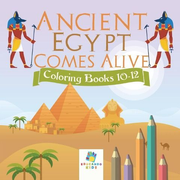 Ancient Egypt Comes Alive | Coloring Books 10-12