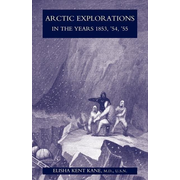 Arctic Explorations in the Years 1853, '54, '55: The Second Grinnell Expedition in Search of Sir John Franklin Vol 1