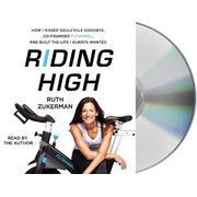 Riding High: How I Kissed Soulcycle Goodbye, Co-Founded Flywheel, and Built the Life I Always Wanted