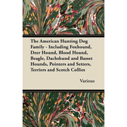 The American Hunting Dog Family - Including Foxhound, Deer Hound, Blood Hound, Beagle, Dachshund and Basset Hounds, Pointers and Setters, Terriers and