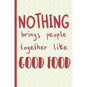 Nothing Brings People Together Like Good Food: A 52 Week Meal Planner to Help You Save Time and Money.
