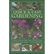 Quick & Easy Gardening: Creating a Beautiful Outdoor Space in Under an Hour a Week, with 130 Photographs