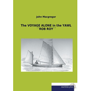 The VOYAGE ALONE in the YAWL ´´ROB ROY´´