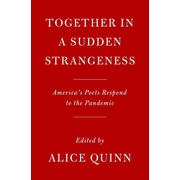 Together in a Sudden Strangeness: America's Poets Respond to the Pandemic