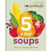 Soupologie 5-A-Day Soups: Your 5 a Day in One Bowl