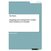 Imagining and Creating Peace: Civilian Peace Initiatives in Colombia