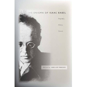 The Enigma of Isaac Babel: Biography, History, Context