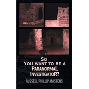 So You Want to Be a Paranormal Investigator?