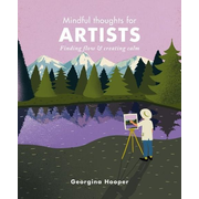 Mindful Thoughts for Artists: Finding Flow & Creating Calm