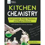Kitchen Chemistry: Cool Crystals, Rockin' Reactions, and Magical Mixtures with Hands-On Science Activities