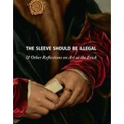 The Sleeve Should Be Illegal: & Other Reflections on Art at the Frick