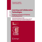 Learning and Collaboration Technologies. Designing, Developing and Deploying Learning Experiences