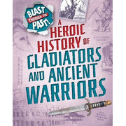 Blast Through the Past: A Heroic History of Gladiators and Ancient Warriors