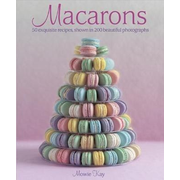 Macarons: 50 Exquisite Recipes, Shown in 200 Beautiful Photographs
