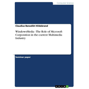 WindowsMedia - The Role of Microsoft Corporation in the current Multimedia Industry