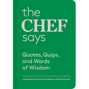 The Chef Says: Quotes, Quips, and Words of Wisdom