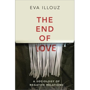 The End of Love: A Sociology of Negative Relations
