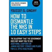 How to Dismantle the NHS in 10 Easy Steps (secon - The blueprint that the government does not want you to see
