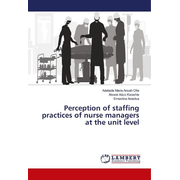 Perception of staffing practices of nurse managers at the unit level