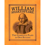 William Shakespeare: The Complete Plays in One Sitting