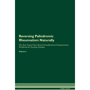 Reversing Palindromic Rheumatism Naturally The Raw Vegan Plant-Based Detoxification & Regeneration Workbook for Healing Patients. Volume 2