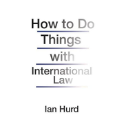 Hurd, I: How to Do Things with International Law