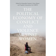 The Political Economy of Conflict and Violence Against Women: Cases from the South