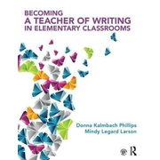 Kalmbach Phillips, D: Becoming a Teacher of Writing in Eleme