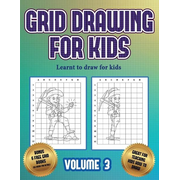 Learnt to draw for kids (Grid drawing for kids - Volume 3): This book teaches kids how to draw using grids